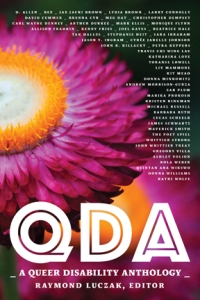 Front cover of QDA: A Queer Disability Anthology edited by Raymond Luczak, with image of a purple flower and names of various contributors.