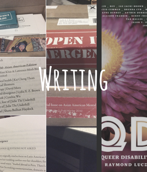 Writings. collage of Asian American Literary Review special issue and QDA: A Queer Disability Anthology